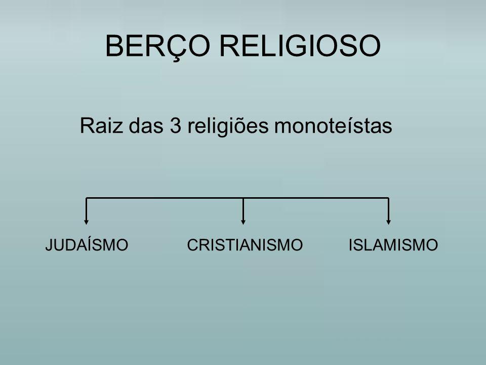 BERÇO RELIGIOSO Raiz das 3 religiões monoteístas JUDAÍSMO CRISTIANISMO ISLAMISMO