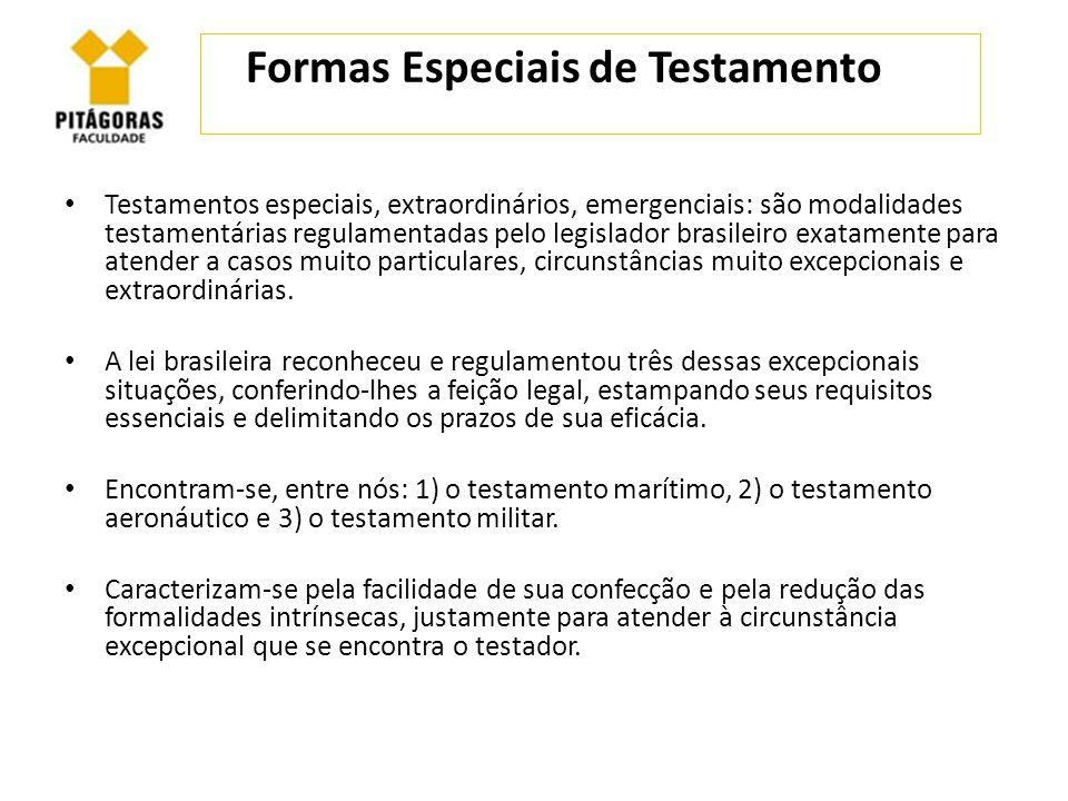 Formas Especiais de Testamento Testamentos especiais, extraordinários, emergenciais: são modalidades testamentárias regulamentadas pelo legislador bra