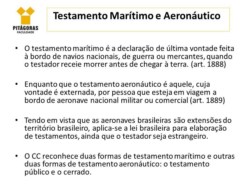 Testamento Marítimo e Aeronáutico O testamento marítimo é a declaração de última vontade feita à bordo de navios nacionais, de guerra ou mercantes, qu