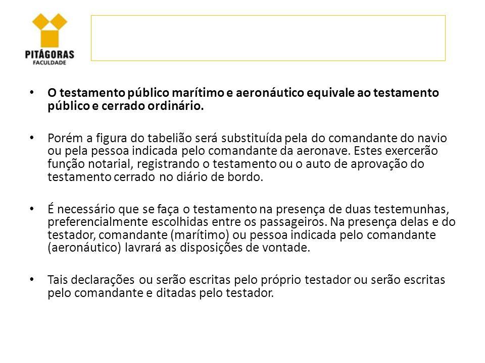 O testamento público marítimo e aeronáutico equivale ao testamento público e cerrado ordinário. Porém a figura do tabelião será substituída pela do co