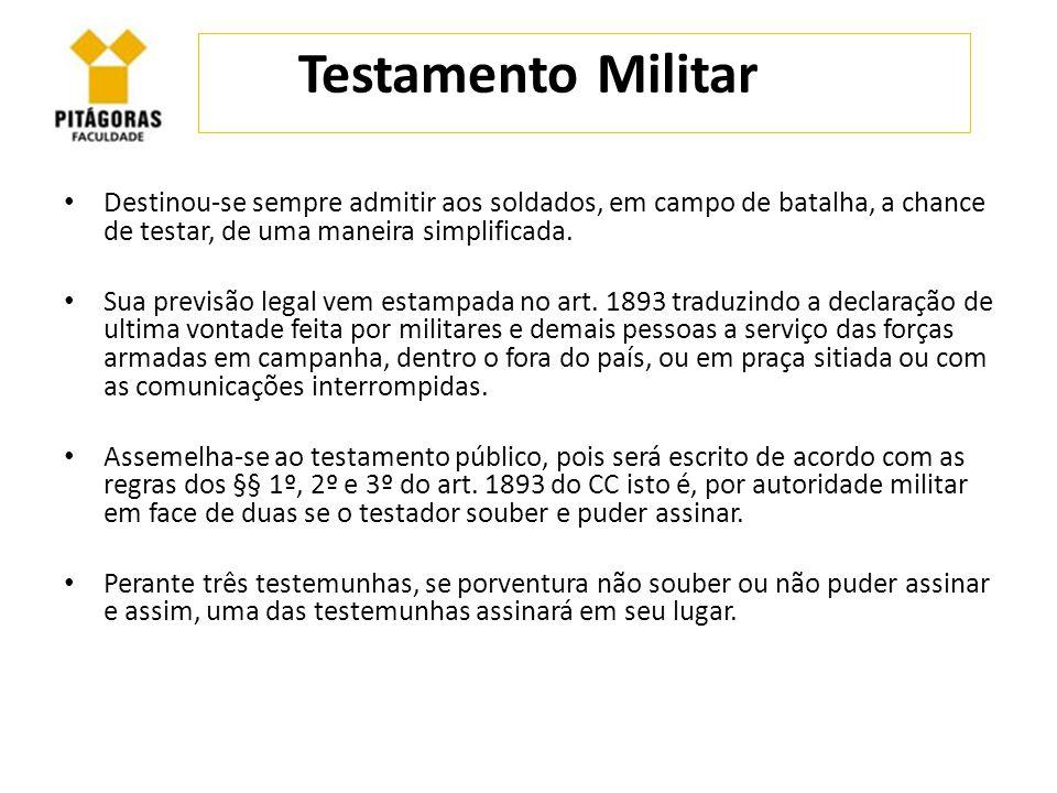 Testamento Militar Destinou-se sempre admitir aos soldados, em campo de batalha, a chance de testar, de uma maneira simplificada. Sua previsão legal v