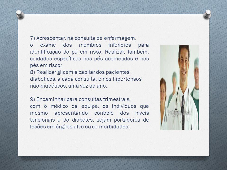 7) Acrescentar, na consulta de enfermagem, o exame dos membros inferiores para identificação do pé em risco.