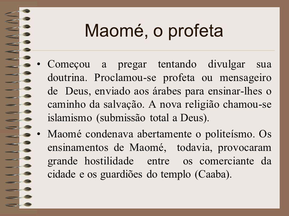Maomé, o profeta Começou a pregar tentando divulgar sua doutrina. Proclamou-se profeta ou mensageiro de Deus, enviado aos árabes para ensinar-lhes o c