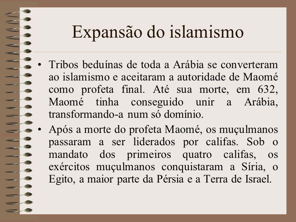 Expansão do islamismo Tribos beduínas de toda a Arábia se converteram ao islamismo e aceitaram a autoridade de Maomé como profeta final. Até sua morte