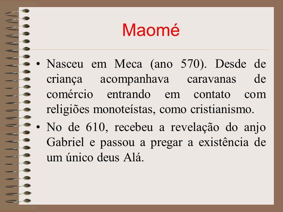 Maomé Nasceu em Meca (ano 570). Desde de criança acompanhava caravanas de comércio entrando em contato com religiões monoteístas, como cristianismo. N