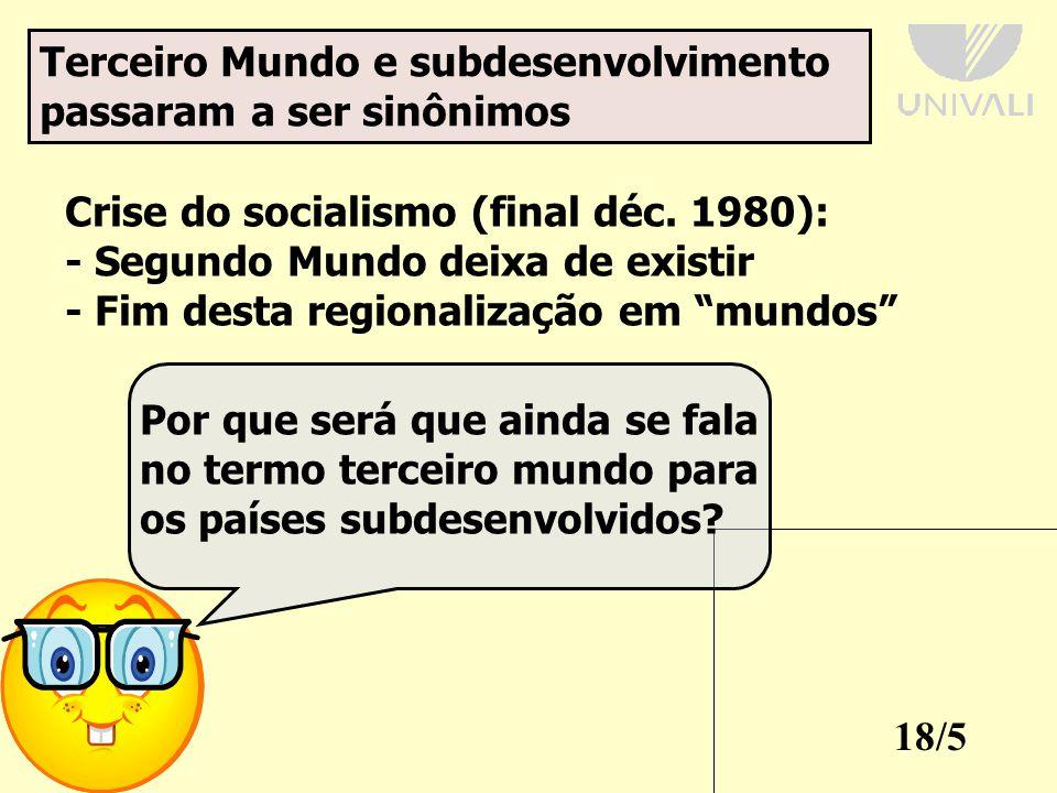 18/5 Terceiro Mundo e subdesenvolvimento passaram a ser sinônimos Crise do socialismo (final déc.