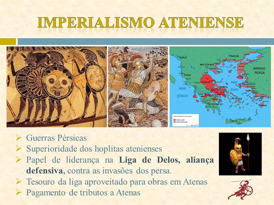  Guerras Pérsicas  Superioridade dos hoplitas atenienses  Papel de liderança na Liga de Delos, aliança defensiva, contra as invasões dos persa.