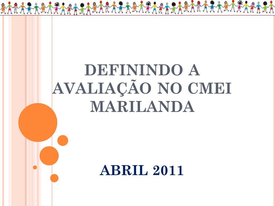 DEFININDO A AVALIAÇÃO NO CMEI MARILANDA ABRIL 2011