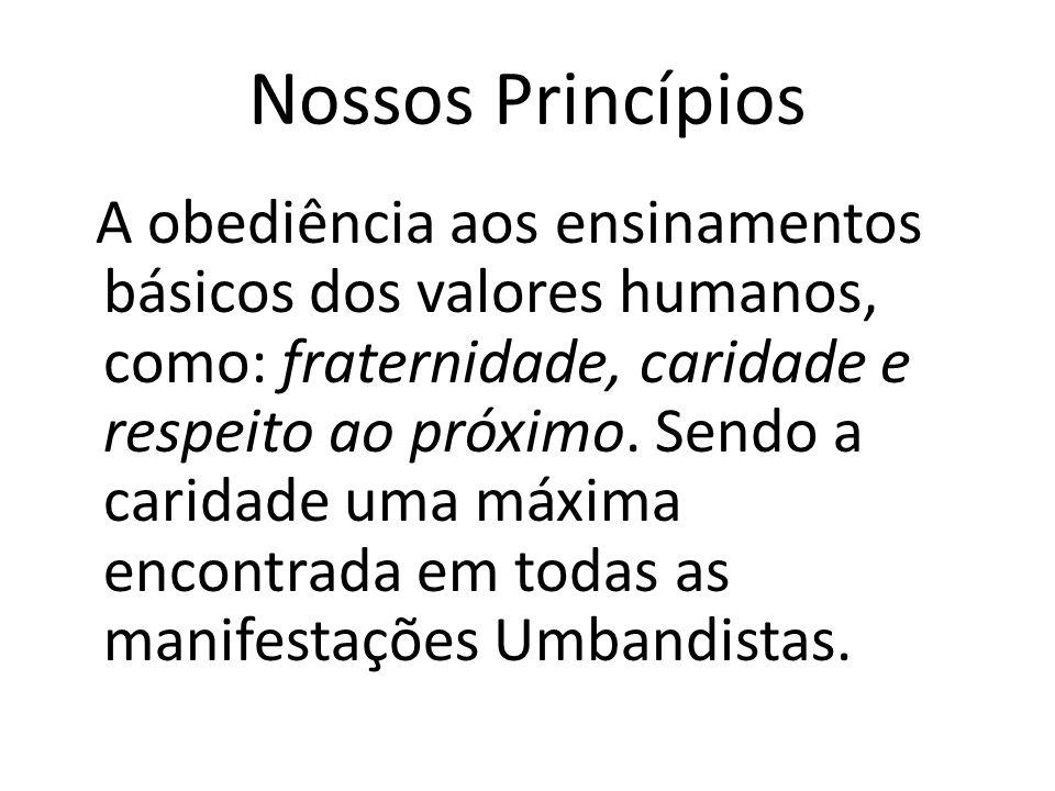 Nossos Princípios A obediência aos ensinamentos básicos dos valores humanos, como: fraternidade, caridade e respeito ao próximo.