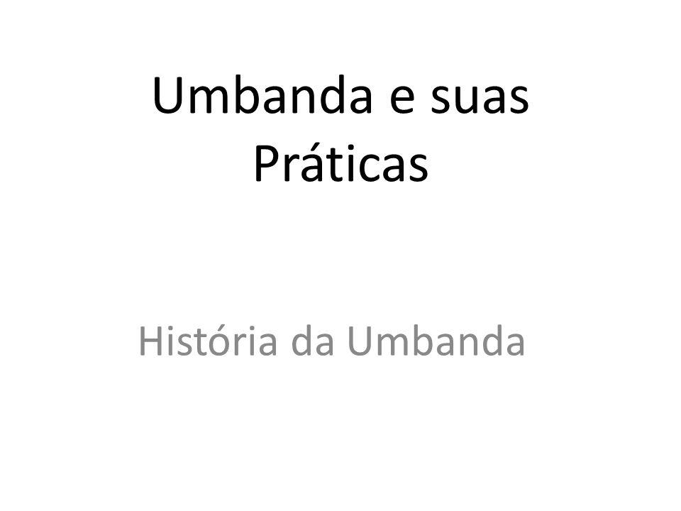 Umbanda e suas Práticas História da Umbanda