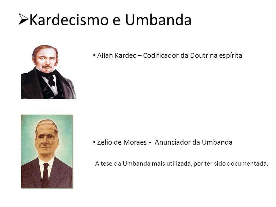  Kardecismo e Umbanda Allan Kardec – Codificador da Doutrina espírita Zelio de Moraes - Anunciador da Umbanda A tese da Umbanda mais utilizada, por ter sido documentada.