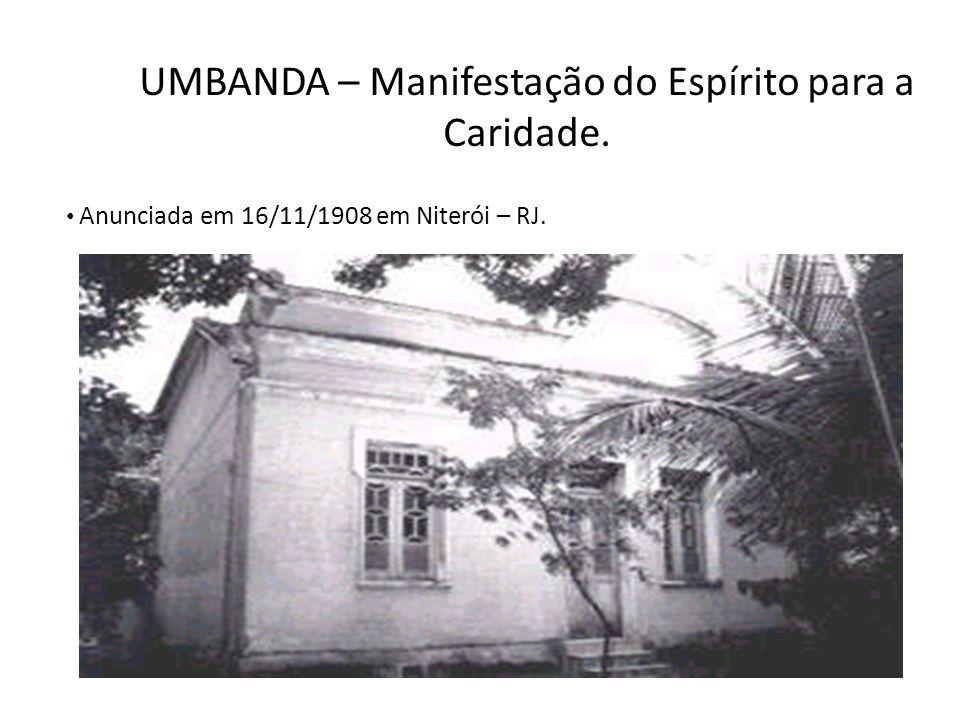 UMBANDA – Manifestação do Espírito para a Caridade. Anunciada em 16/11/1908 em Niterói – RJ.