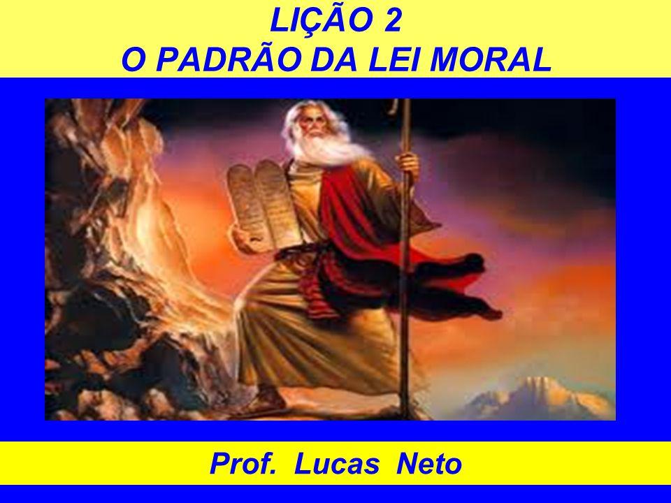 LIÇÃO 2 O PADRÃO DA LEI MORAL Prof. Lucas Neto