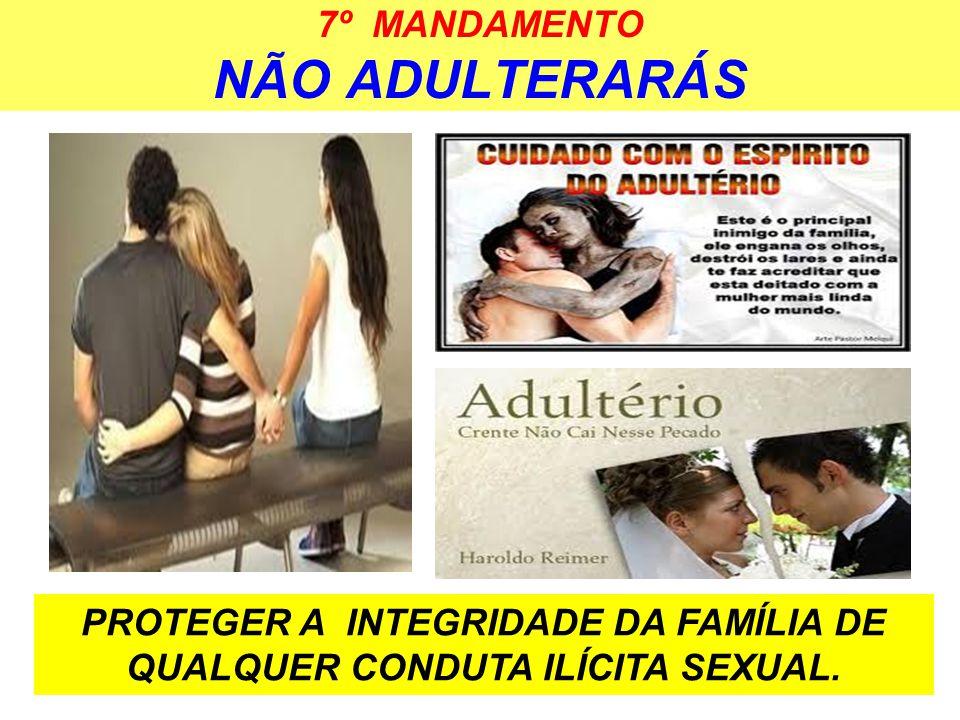 7º MANDAMENTO NÃO ADULTERARÁS PROTEGER A INTEGRIDADE DA FAMÍLIA DE QUALQUER CONDUTA ILÍCITA SEXUAL.