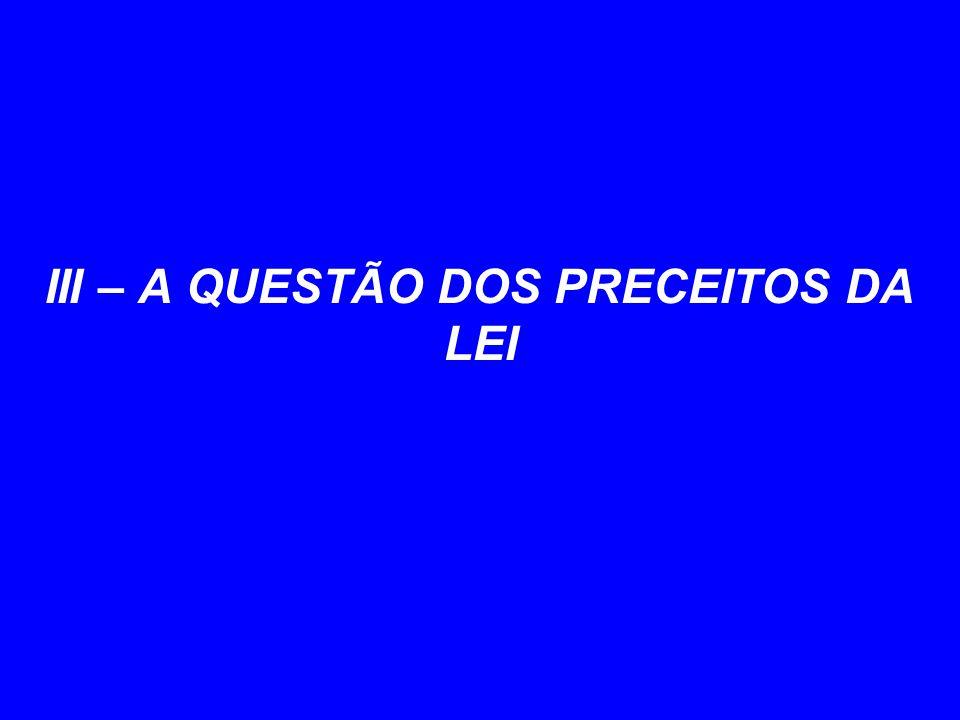 III – A QUESTÃO DOS PRECEITOS DA LEI