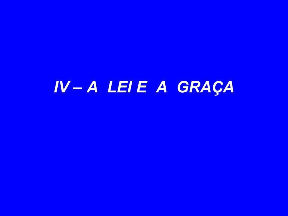IV – A LEI E A GRAÇA