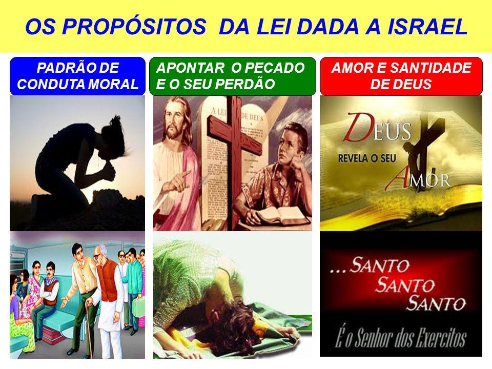 OS PROPÓSITOS DA LEI DADA A ISRAEL APONTAR O PECADO E O SEU PERDÃO AMOR E SANTIDADE DE DEUS PADRÃO DE CONDUTA MORAL
