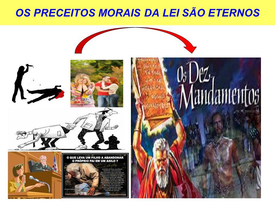 OS PRECEITOS MORAIS DA LEI SÃO ETERNOS