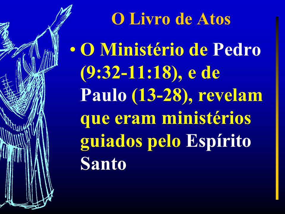 O Livro de Atos O Ministério de Pedro (9:32-11:18), e de Paulo (13-28), revelam que eram ministérios guiados pelo Espírito Santo