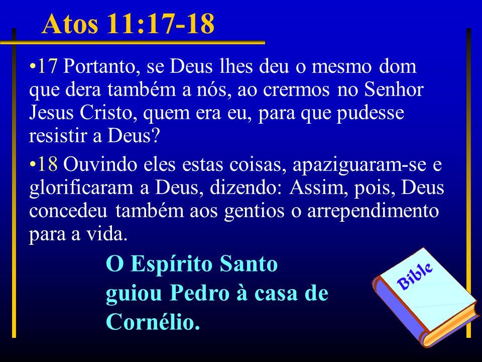 Atos 11:17-18 17 Portanto, se Deus lhes deu o mesmo dom que dera também a nós, ao crermos no Senhor Jesus Cristo, quem era eu, para que pudesse resistir a Deus.