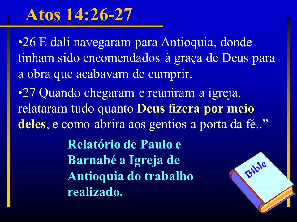 Atos 14:26-27 26 E dali navegaram para Antioquia, donde tinham sido encomendados à graça de Deus para a obra que acabavam de cumprir.