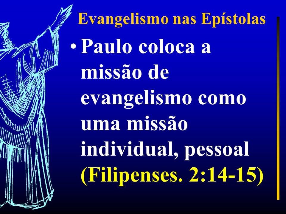 Evangelismo nas Epístolas Paulo coloca a missão de evangelismo como uma missão individual, pessoal (Filipenses.