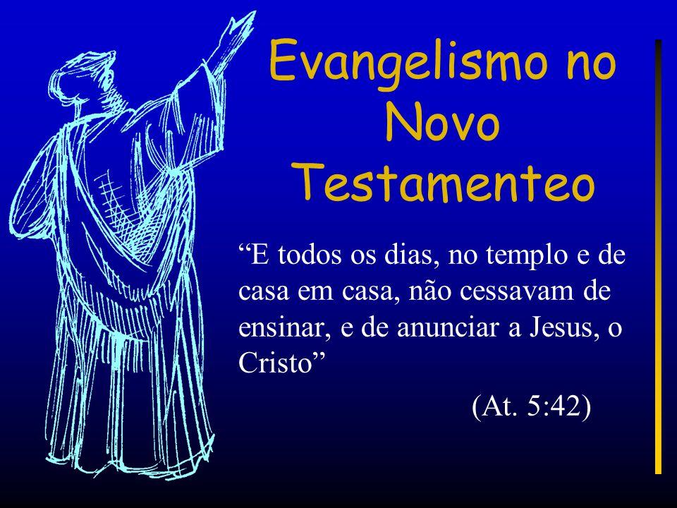 Evangelismo no Novo Testamenteo E todos os dias, no templo e de casa em casa, não cessavam de ensinar, e de anunciar a Jesus, o Cristo (At.