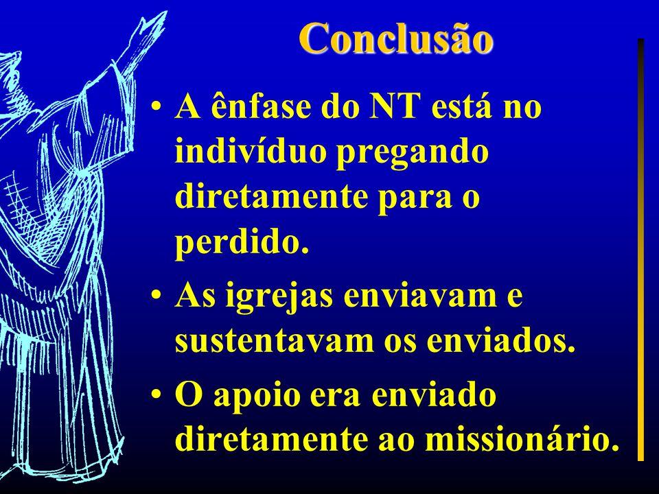 Conclusão A ênfase do NT está no indivíduo pregando diretamente para o perdido.