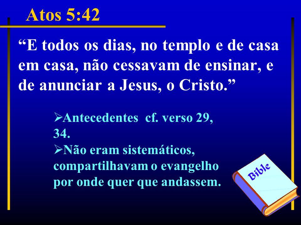 Atos 5:42 E todos os dias, no templo e de casa em casa, não cessavam de ensinar, e de anunciar a Jesus, o Cristo.  Antecedentes cf.