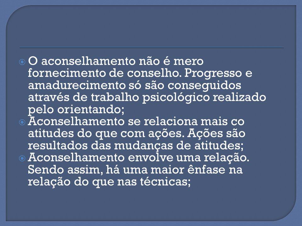  O aconselhamento não é mero fornecimento de conselho. Progresso e amadurecimento só são conseguidos através de trabalho psicológico realizado pelo o