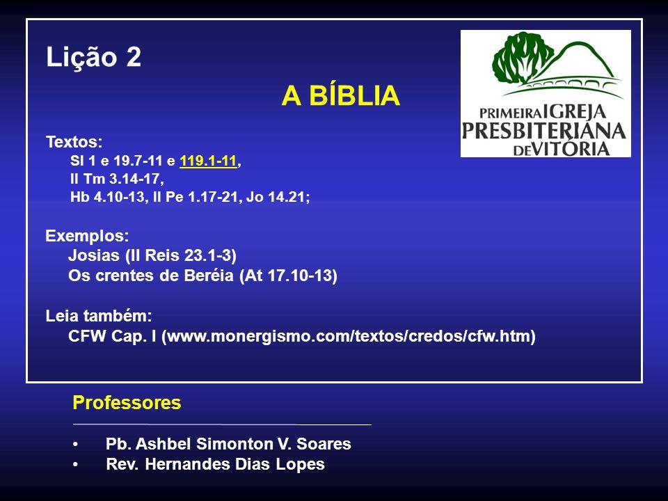 LIÇÃO 2 A BÍBLIA (11/13) VI.Qual o testemunho bíblico de Sua inspiração Sobre o Antigo Testamento a)O testemunho dos escritores do Antigo Testamento, Êxodo 20.1, 32.16, Josué 24.26-27, 1 Samuel 3.18-19, Salmo 45.1, etc.