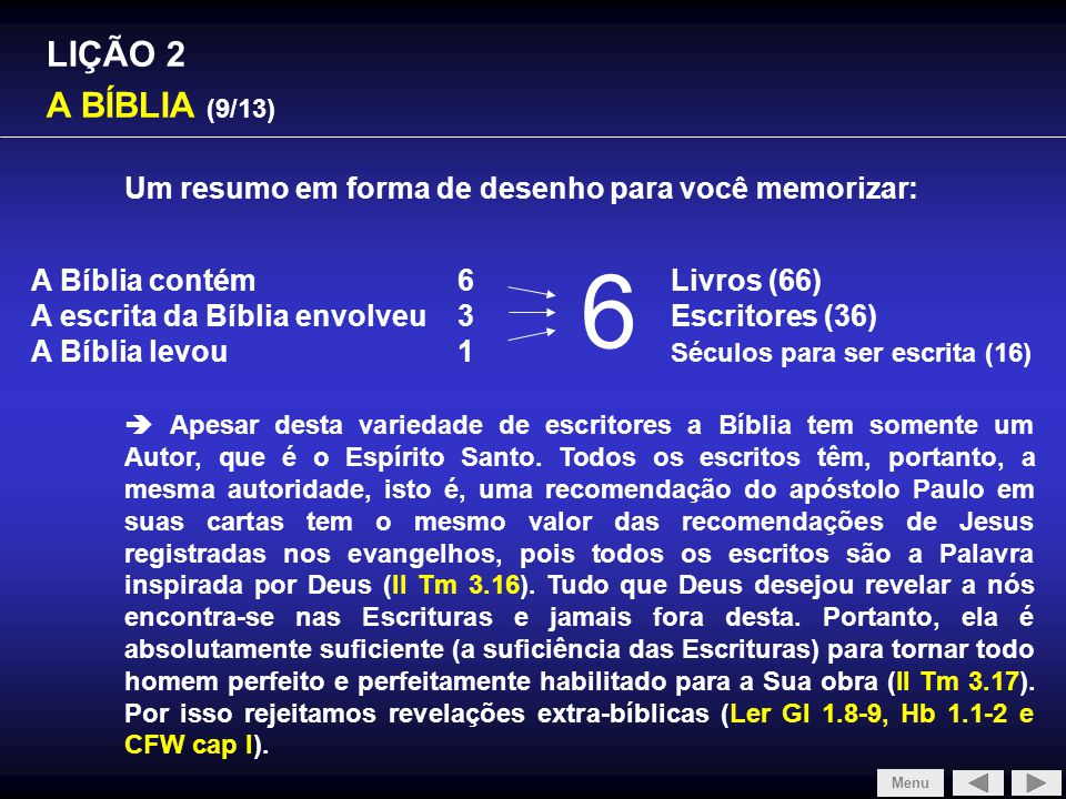 LIÇÃO 2 A BÍBLIA (9/13) Um resumo em forma de desenho para você memorizar: Menu A Bíblia contém6 Livros (66) A escrita da Bíblia envolveu 3Escritores