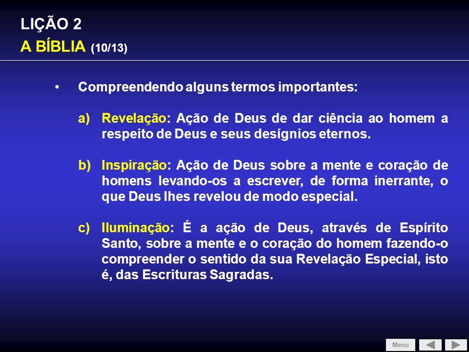 LIÇÃO 2 A BÍBLIA (10/13) Compreendendo alguns termos importantes: a)Revelação: Ação de Deus de dar ciência ao homem a respeito de Deus e seus desígnio