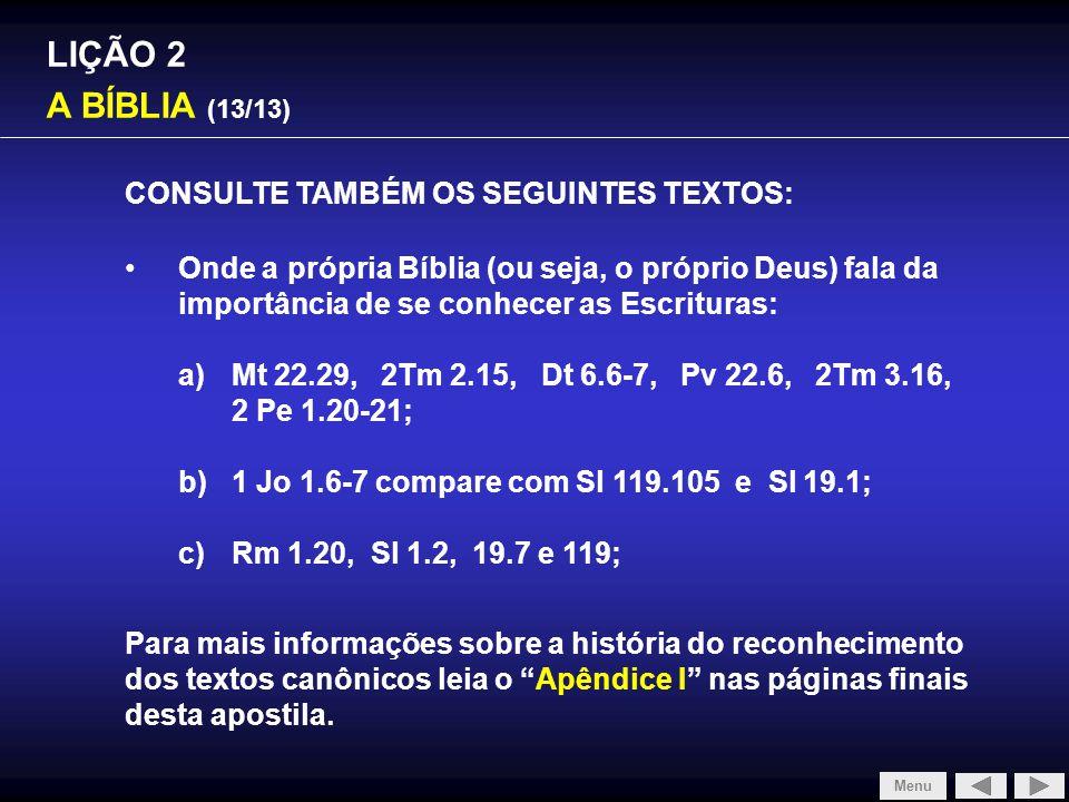 LIÇÃO 2 A BÍBLIA (13/13) Onde a própria Bíblia (ou seja, o próprio Deus) fala da importância de se conhecer as Escrituras: a)Mt 22.29, 2Tm 2.15, Dt 6.