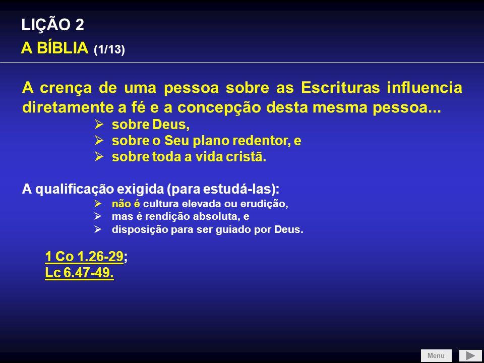 LIÇÃO 2 A BÍBLIA (12/13) Sobre o Novo Testamento: a)O testemunho de Jesus, João 6.63 e 16.12-15 b)O testemunho dos escritores do Novo Testamento, 2 Pe 3.15-16, Jo 21.24, 2 Jo 4, Ap 1.1-2 e 22.9, 1 Ts 4.2 e 15, 1 Co 2.13, 2 Co 2.17; c)O testemunho de Deus 2 Pe 1.17-21, Tito 1.2-3; Menu