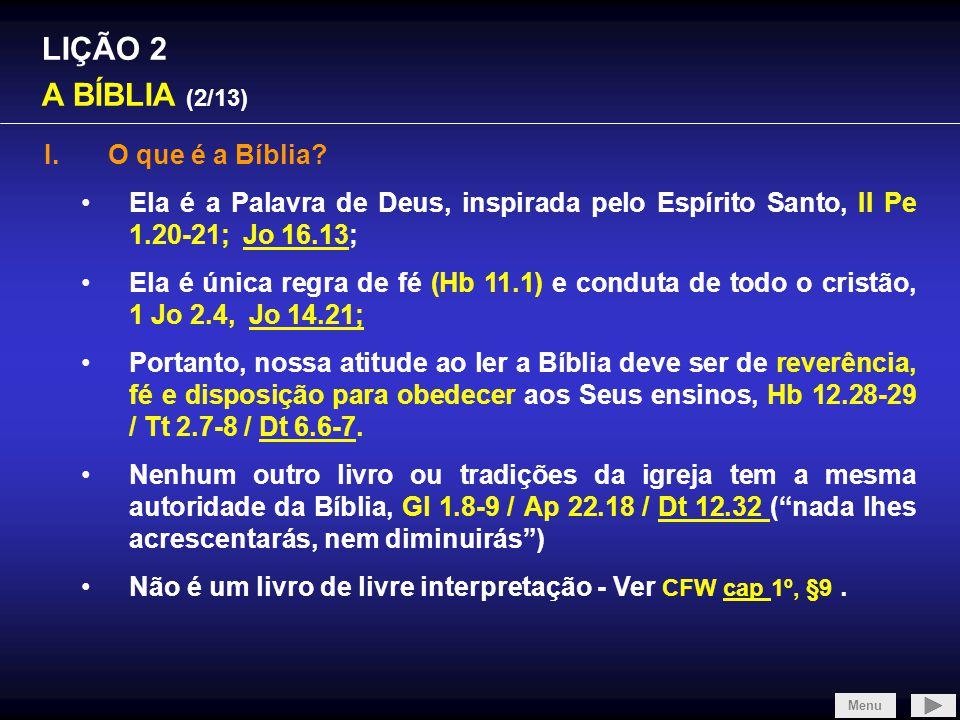 LIÇÃO 2 A BÍBLIA (13/13) Onde a própria Bíblia (ou seja, o próprio Deus) fala da importância de se conhecer as Escrituras: a)Mt 22.29, 2Tm 2.15, Dt 6.6-7, Pv 22.6, 2Tm 3.16, 2 Pe 1.20-21; b)1 Jo 1.6-7 compare com Sl 119.105 e Sl 19.1; c)Rm 1.20, Sl 1.2, 19.7 e 119; Menu Para mais informações sobre a história do reconhecimento dos textos canônicos leia o Apêndice I nas páginas finais desta apostila.