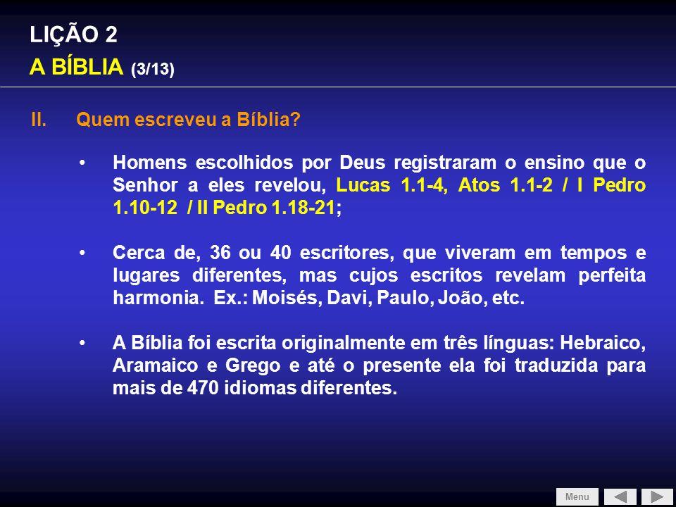 LIÇÃO 2 A BÍBLIA (3/13) II.Quem escreveu a Bíblia? Homens escolhidos por Deus registraram o ensino que o Senhor a eles revelou, Lucas 1.1-4, Atos 1.1-