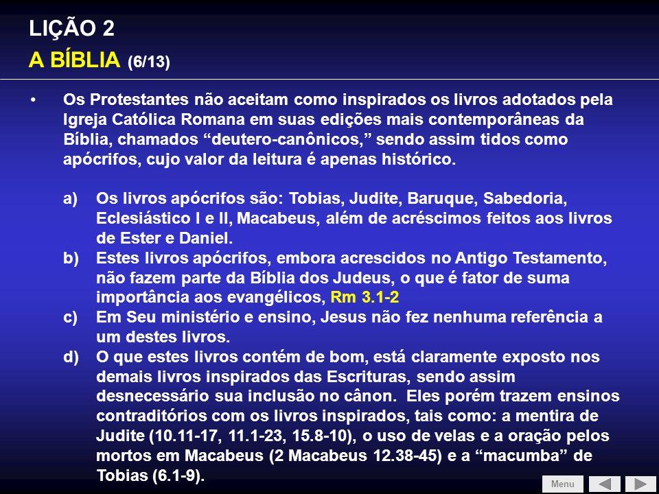 LIÇÃO 2 A BÍBLIA (6/13) Os Protestantes não aceitam como inspirados os livros adotados pela Igreja Católica Romana em suas edições mais contemporâneas