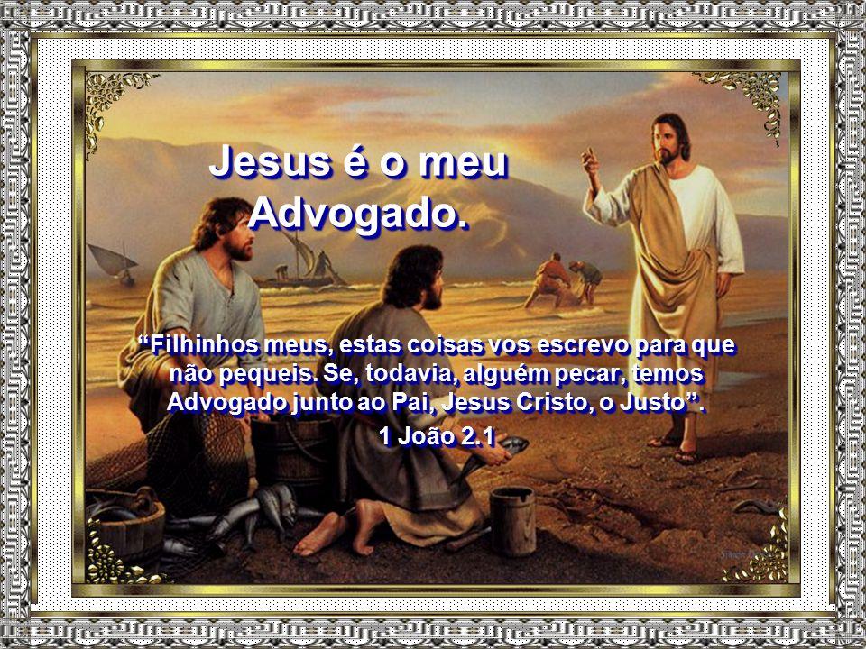 """Jesus é o meu Mediador. """"Porquanto há um só Deus e um só Mediador entre Deus e os homens, Cristo Jesus, homem"""". 1 Timóteo 2.5 """"Porquanto há um só Deus"""