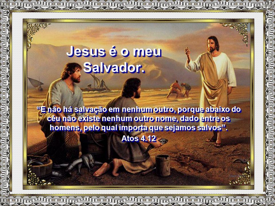 """Para mim, Jesus é o meu Senhor. """"Pelo que também Deus o exaltou sobremaneira e lhe deu o nome que está acima de todo nome, para que ao nome de Jesus s"""