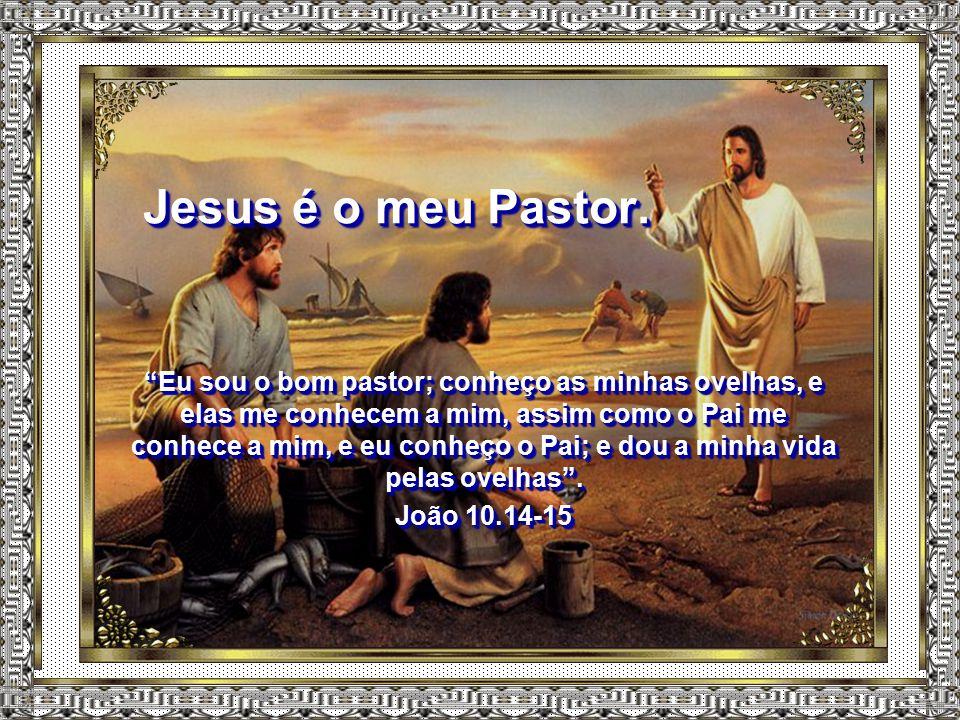 Jesus é o meu Pastor.