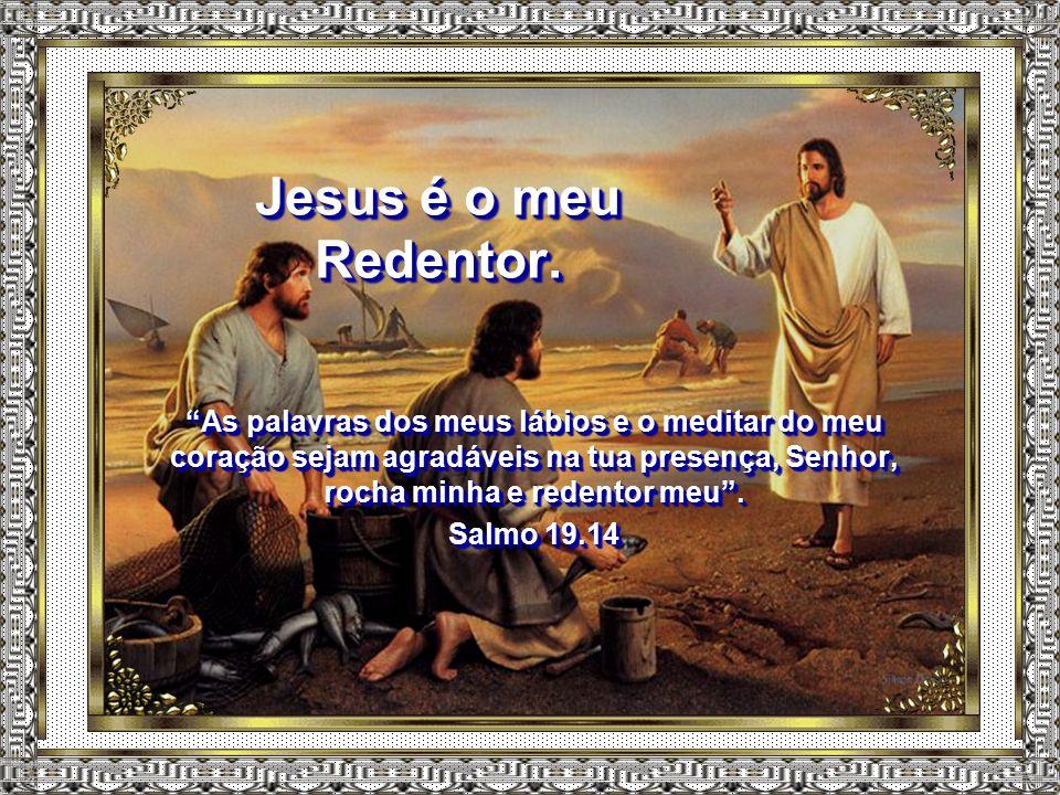 """Jesus é o meu Mestre. """"Vós me chamais o Mestre e o Senhor e dizeis bem, porque eu o sou"""". João 13.13 """"Vós me chamais o Mestre e o Senhor e dizeis bem,"""