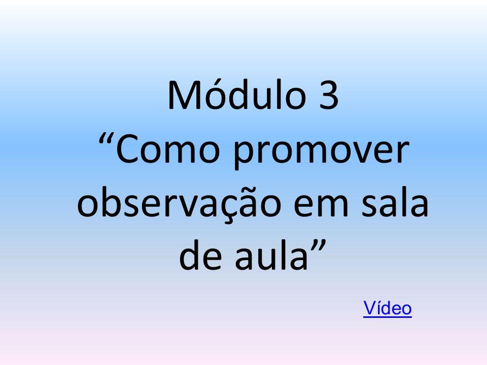 """Módulo 3 """"Como promover observação em sala de aula"""" Vídeo"""