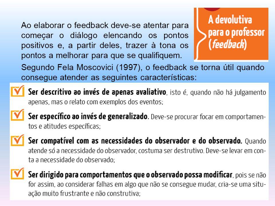 Ao elaborar o feedback deve-se atentar para começar o diálogo elencando os pontos positivos e, a partir deles, trazer à tona os pontos a melhorar para