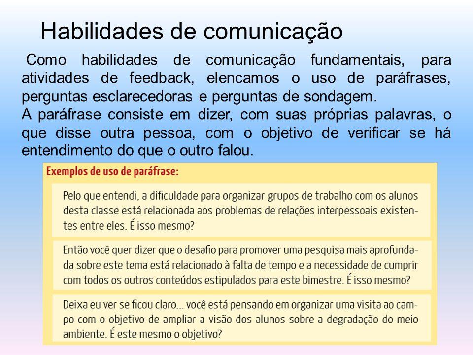 Habilidades de comunicação Como habilidades de comunicação fundamentais, para atividades de feedback, elencamos o uso de paráfrases, perguntas esclare