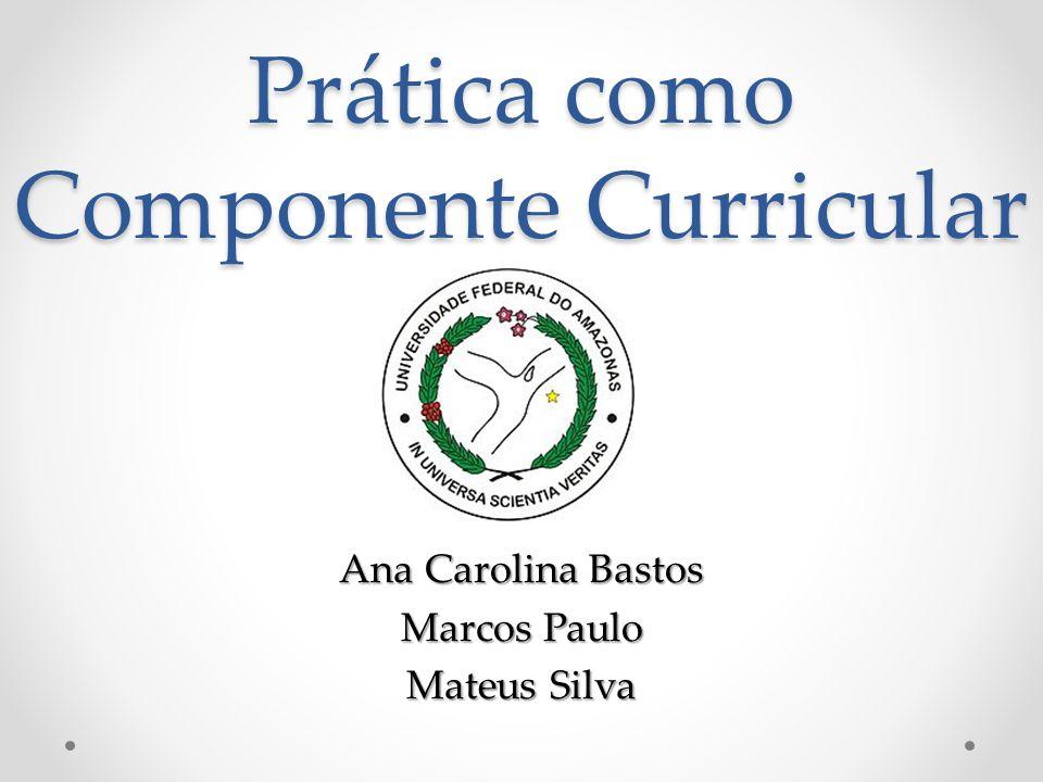 Prática como Componente Curricular Ana Carolina Bastos Marcos Paulo Mateus Silva