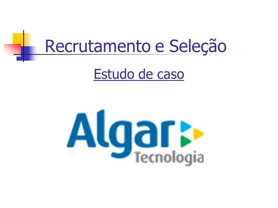 Recrutamento e Seleção Ao desenvolver esse trabalho e estudar o RH da Algar Tecnologia o grupo desenvolveu um pequeno questionário para obtenção de maiores informações sobre a empresa.