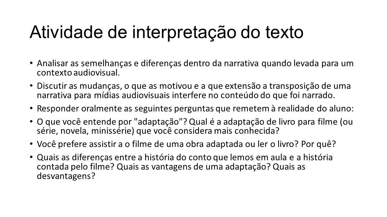 Atividade de interpretação do texto Analisar as semelhanças e diferenças dentro da narrativa quando levada para um contexto audiovisual.