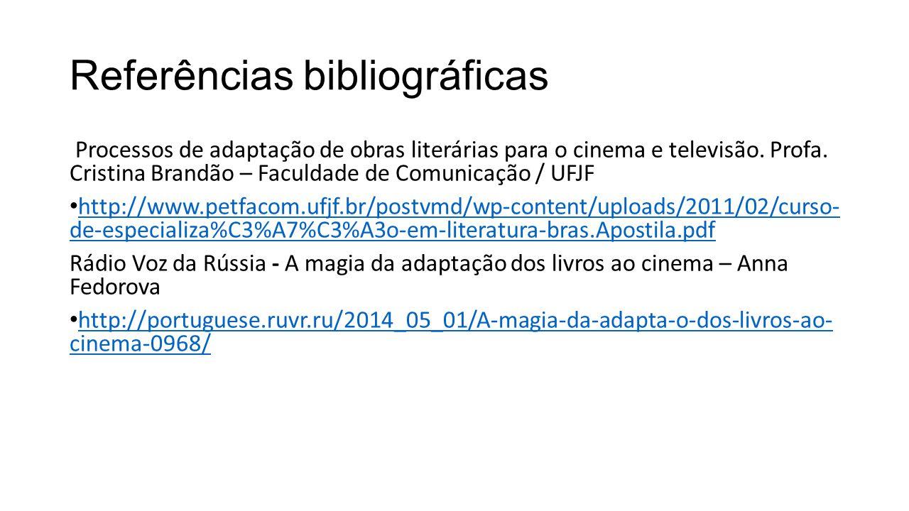 Referências bibliográficas Processos de adaptação de obras literárias para o cinema e televisão.