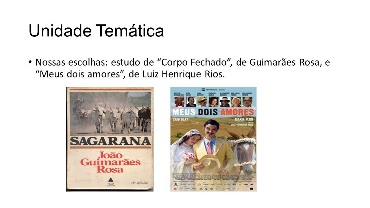 Unidade Temática Nossas escolhas: estudo de Corpo Fechado , de Guimarães Rosa, e Meus dois amores , de Luiz Henrique Rios.